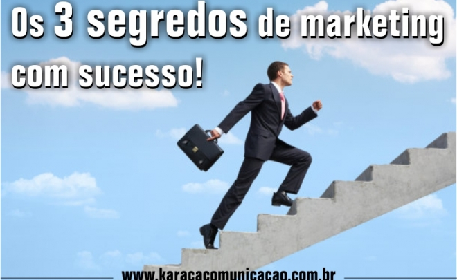 Os 3 segredos de marketing com sucesso